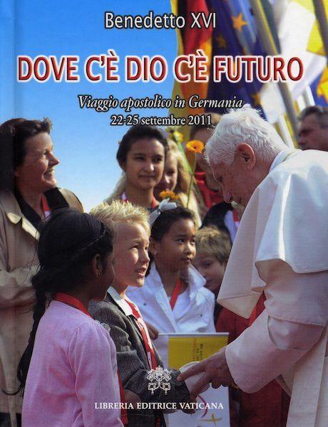 Picture of Dove c'è Dio c'è futuro. Viaggio apostolico in Germania