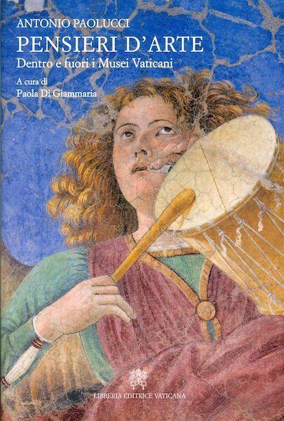 Picture of Pensieri d' arte. Dentro e fuori i Musei Vaticani Antonio Paolucci
