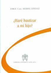 Immagine di ¿Haré bautizar a mi hijo ? Jorge Arturo Medina Estévez
