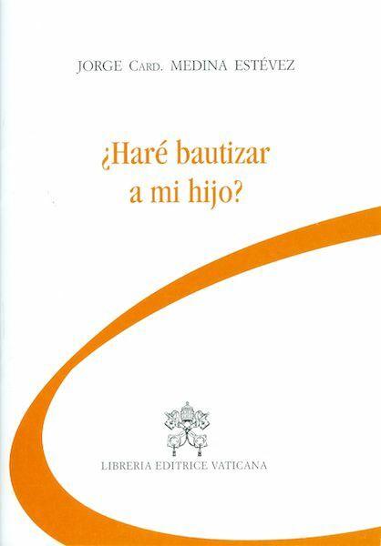 Imagen de ¿Haré bautizar a mi hijo ? Jorge Arturo Medina Estévez