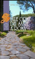Immagine di Sulle orme dei Santi a Roma, Guida alle icone, reliquie e case dei santi