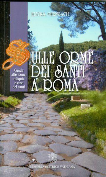 Picture of Sulle orme dei Santi a Roma, Guida alle icone, reliquie e case dei santi