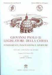 Picture of Giovanni Paolo II: legislatore della Chiesa - Fondamenti, innovazioni e aperture. Atti del convegno di studio Lugano - LIBRO