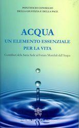Immagine di Acqua un elemento essenziale per la vita. Contributi della Santa Sede ai forum mondiali dell'acqua