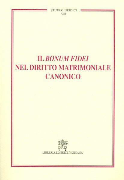 Immagine di Il Bonum Fidei nel diritto matrimoniale canonico
