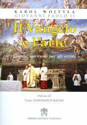 Picture of Il Vangelo e l' Arte. Esercizi spirituali per gli artisti di Karol Wojtyla - Giovanni Paolo II - LIBRO
