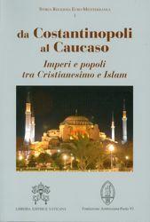 Imagen de Da Costantinopoli al Caucaso - Imperi e popoli tra Cristianesimo e Islam