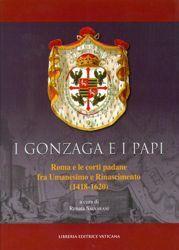 Picture of I Gonzaga e i Papi, Roma e le corti padane fra Umanesimo e Rinascimento (1418-1620)
