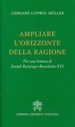 Immagine di Ampliare l' orizzonte della ragione. Per una lettura di Joseph Ratzinger Benedetto XVI