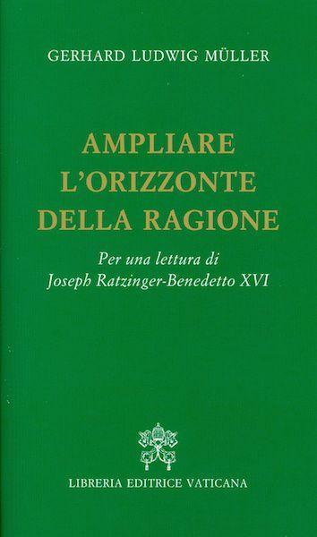 Imagen de Ampliare l' orizzonte della ragione. Per una lettura di Joseph Ratzinger Benedetto XVI