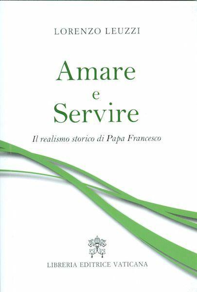 Picture of Amare e Servire Il realismo storico di Papa Francesco