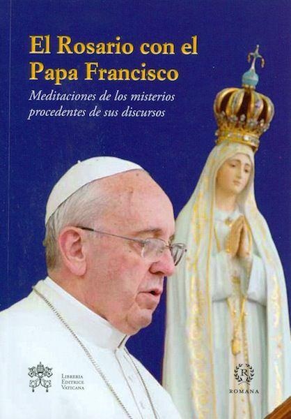 Imagen de El rosario con el Papa Francisco. Meditaciones de los misterios procedentes de sus discursos