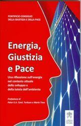 Immagine di Energia, Giustizia e Pace - Una riflessione sull' energia nel contesto attuale dello sviluppo e della tutela dell'ambiente