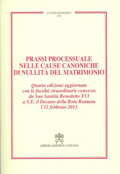 Immagine di Prassi processuale nelle cause canoniche di nullità del matrimonio - Quarta Edizione