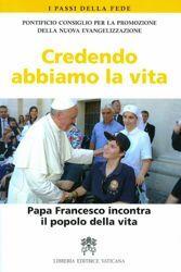 Imagen de Credendo abbiamo la vita Papa Francesco incontra il Popolo della vita