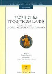 Immagine di Sacrificium et Canticum Laudis Parola, eucaristia, liturgia delle ore, vita della Chiesa