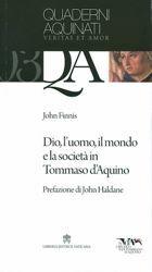 Immagine di Dio, l' uomo, il mondo e la società in Tommaso d' Aquino. Quaderni aquinati Veritas et Amor