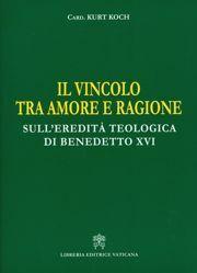 Imagen de Il vincolo tra Amore e Ragione Sull' eredità teologica di Benedetto XVI