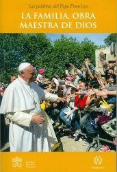 Picture of La familia, obra maestra de Dios Las palabras del Papa Francisco