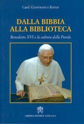 Immagine di Dalla Bibbia alla Biblioteca. Benedetto XVI e la cultura della Parola