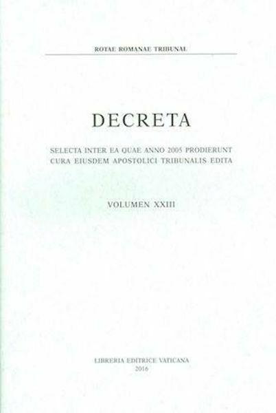 Immagine di Decreta selecta inter ea quae anno 2005 prodierunt cura eiusdem Apostolici Tribunalis edita. Volumen XXIII anno 2005