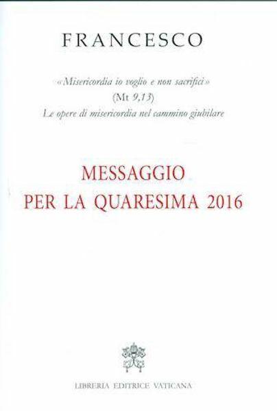 """Imagen de Messaggio per la Quaresima 2016 """"Misericordia io voglio e non sacrifici"""" (Mt 9,13)."""