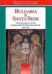 Immagine di Bulgaria e Santa Sede Venticinque anni di relazioni diplomatiche (1990-2015)
