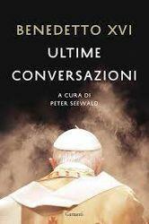 Benedetto XVI, Peter Seewald - Ultime conversazioni