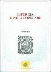 Picture of Liturgia e pietà popolare. Prospettive per la Chiesa e la cultura nel tempo della Nuova Evangelizzazione