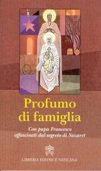 Picture of Profumo di famiglia - Con Papa Francesco affascinati dal segreto di Nazaret