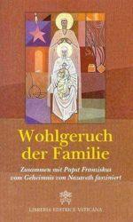 Wohlgeruch der Familie Zusammen mit Papst Franziskus vom Geheimnis von Nazareth fasziniert
