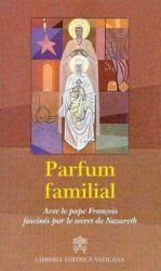 Parfum familial - Avec le pape François fascinés par le secret de Nazareth