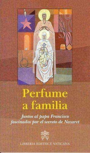 Perfume a familia Juntos al papa Francisco fascinados por el secreto de Nazaret