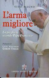 L' arma migliore La preghiera secondo Papa Francesco