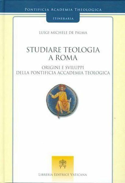 Picture of Studiare Teologia a Roma. Origini e sviluppi della Pontificia Accademia Teologica
