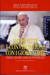 Papa Francesco Interviste e conversazioni con i giornalisti. Terzo e quarto anno di Pontificato