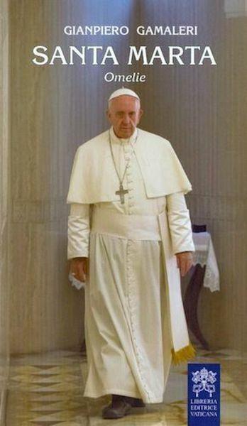Immagine di Santa Marta Omelie. Riflessioni sulle omelie di Papa Francesco pubblicate nel 2016-2017 sulla rivista Il mio Papa