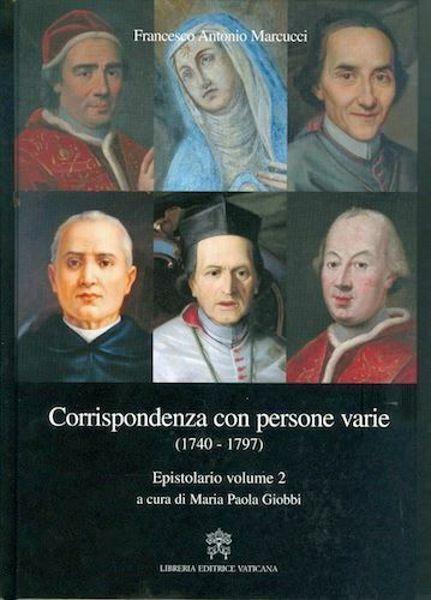 Corrispondenza con persone varie (1740-1797) Epistolario del Venerabile Francesco Antonio Marcucci volume 2