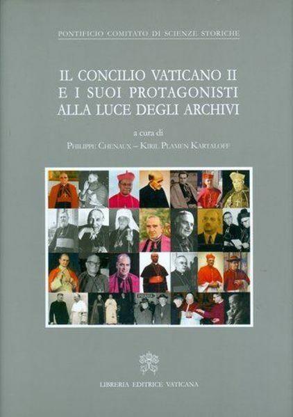 Il Concilio Vaticano II e i suoi protagonisti alla luce degli archivi