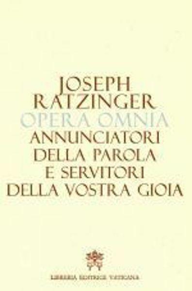 Imagen de Annunciatori della Parola e servitori della vostra Gioia. Teologia e spiritualità del sacramento dell'ordine Collana Opera Omnia Joseph Ratzinger Volume 12