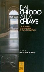 Picture of Dal chiodo alla chiave La Teologia fondamentale di Papa Francesco - Michelina Tenace