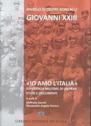 Imagen de Io amo l' Italia Giovanni XXIII Angelo Giuseppe Roncalli. Esperienza militare di un Papa. Studi e documenti.