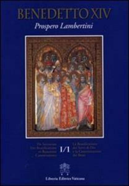 Picture of De servorum Dei beatificatione et Beatorum canonizatione Vol. I.1 / La Beatificazione dei Servi di Dio e la Canonizzazione dei Beati Vol. I.1
