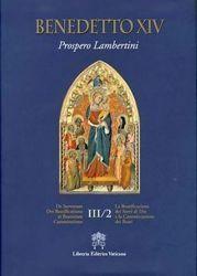 Immagine di Benedetto XIV (Prospero Lambertini) De Servorum Dei Beatificatione et Beatorum Canonizatione Vol. III.2 / La Beatificazione dei Servi di Dio e la Canonizzazione dei Beati Vol. III.2