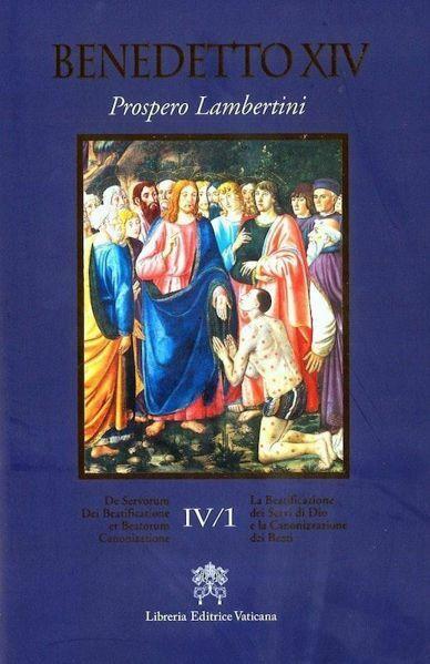 Picture of Benedetto XIV (Prospero Lambertini) De Servorum Dei Beatificatione et Beatorum Canonizatione Vol. IV.1 / La Beatificazione dei Servi di Dio e la Canonizzazione dei Beati Vol. IV.1