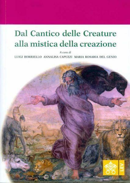 Immagine di Dal Cantico delle Creature alla Mistica della Creazione Atti del 4° Convegno internazionale di mistica cristiana (Assisi, 29-30 settembre 2017)
