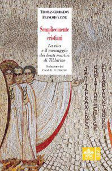 Imagen de Semplicemente Cristiani La vita e il messaggio dei beati monaci di Tibhirine Thomas Georgeon , Françoise Vayne