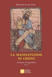 Immagine di La mansuetudine di Cristo Commento ai vangeli Festivi anno C