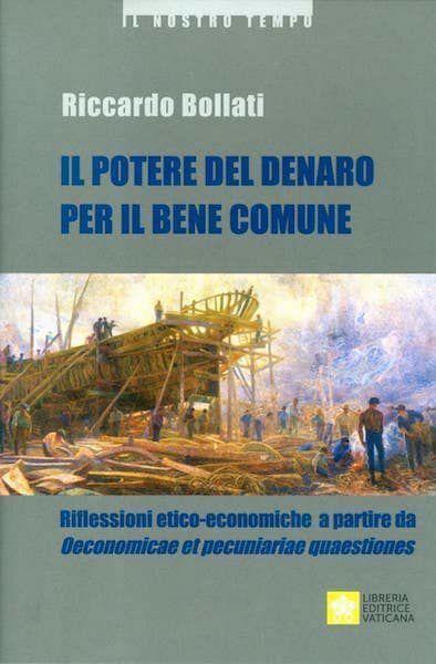 Picture of Il Potere del denaro per il bene comune Riflessioni etico-economiche a partire da Oeconomicae et pecuniariae quaestiones Riccardo Bollati