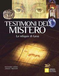 Picture of Testimoni del Mistero. Le reliquie di Gesù